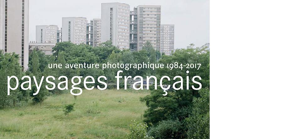 Paysages français Une aventure photographique, 1984-2017